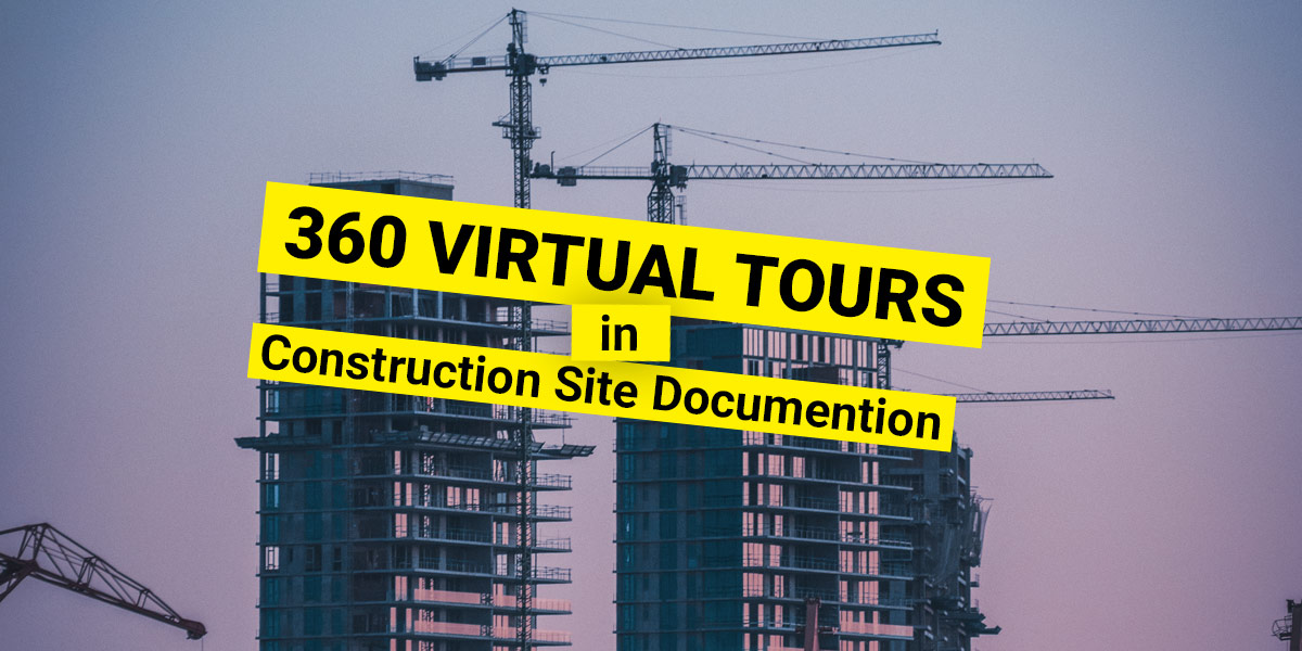 Virtual Tours in construction site documentation
